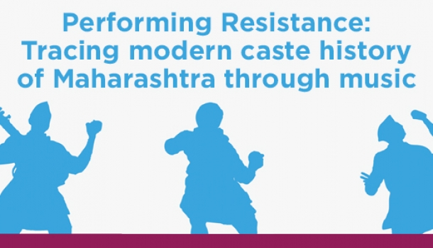 Performing Resistance: Tracing modern Maharashtra caste history through music